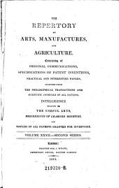 The Repertory Of Arts And Manufactures: Consisting Of Original Communications, Specifications Of Patent Inventions, And Selections Of Useful Practical Papers From The Transactions Of The Philosophical Societies Of All Nations, &c. &c: Volume 2; Volume 27
