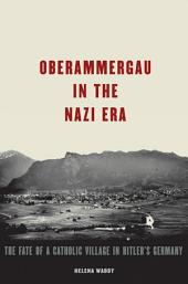Oberammergau in the Nazi Era: The Fate of a Catholic Village in Hitler's Germany