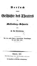 Versuch einer Geschichte des Theaters in Meklenburg-Schwerin, etc
