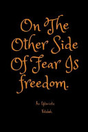 On The Other Side Of Fear Is Freedom Book