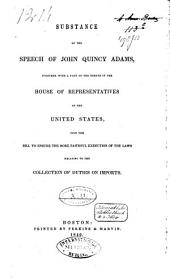 Substance of the Speech of John Quincy Adams: Together with a Part of the Debate in the House of Representatives of the United States, Upon the Bill to Ensure the More Faithful Execution of the Laws Relating to the Collection of Duties on Imports