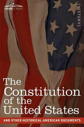 The Constitution of the United States and Other Historical American Documents: Including the Declaration of Independence, the Articles of Confederation, and the Constitution of the Confederate States