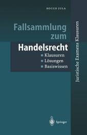 Fallsammlung zum Handelsrecht: Klausuren - Lösungen - Basiswissen