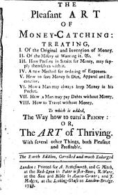The pleasant art of money-catching: treating ... to which is added, The way how to turn a penny, or, The art of thriving. With several other things, both pleasant and profitable