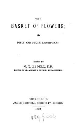 The basket of flowers  or  Piety and truth triumphant  by J C  von Schmid  ed   and tr   by G T  Bedell   Followed by  The history of Susan Gray  by mrs  Sherwood