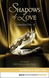 Collection No. 4 - Shadows of Love: Drei Romane in einem E-Book