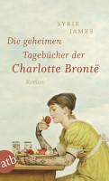 Die geheimen Tageb  cher der Charlotte Bront   PDF
