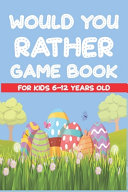 Would You Rather Game Book For Kids 6 12 Years Old Book