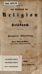 Über das Verhältniss der Religion zur Heilkunst: Inaugural-Abhandlung