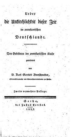 Ueber die Unkirchlichkeit dieser Zeit im protestantischen Deutschlande     Zweite vermehrte Auflage PDF