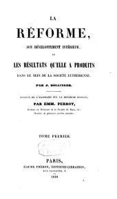 La Réforme, son développement intérieur et les résultats qu'elle a produits dans le sein de la société Luthérienne: Volume1