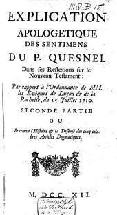 Explication apologetique des sentimens du Pere Quesnel, dans ses reflexions sur le Nouveau Testament: par rapport à l'ordonnance de Messieurs les evêques de Luçon & de la Rochelle, du 15 juillet 1710