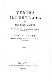 Verona illustrata: Parte terza, contiene la notizia delle cose in questa città più osservabili, Volume 4