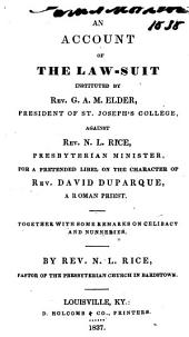 An Account of the Law-suit Instituted by Rev. G.A.M. Elder, President of St. Joseph's College, Against Rev. N.L. Rice, Presbyterian Minister, for a Pretended Libel on the Character of Rev. David Duparque, a Roman Priest: Together with Some Remarks on Celibacy and Nunneries