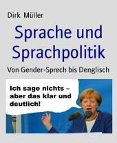 Sprache und Sprachpolitik: Von Gender-Sprech bis Denglisch