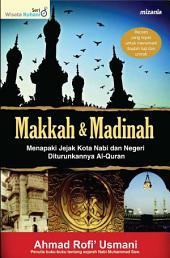 Makkah & Madinah: Menapaki Jejak Kota Nabi dan Negeri Diturunkannya Al-Quran