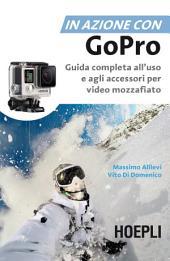In azione con Go Pro: Guida completa all'uso e agli accessori per video mozzafiato