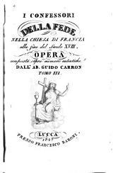 I confessori della fede nella chiesa di Francia alla fine del secolo XVIII.: Opera composta sopra memorie autentiche, Volumi 3-4