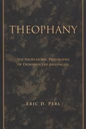 Theophany: The Neoplatonic Philosophy of Dionysius the Areopagite