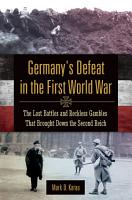 Germany s Defeat in the First World War  The Lost Battles and Reckless Gambles That Brought Down the Second Reich PDF