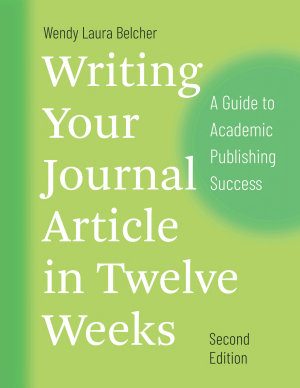 Writing Your Journal Article in Twelve Weeks  Second Edition