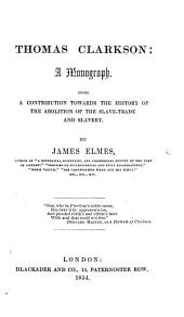 Thomas Clarkson: a monograph. Being a contribution towards the history of the Abolition of the Slave Trade and Slavery