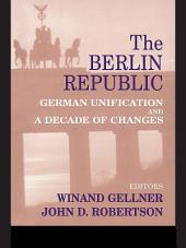 The Berlin Republic: German Unification and A Decade of Changes