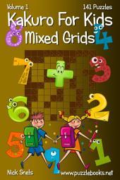 Kakuro For Kids Mixed Grids - Volume 1 - 141 Puzzles