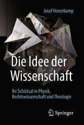 Die Idee der Wissenschaft: Ihr Schicksal in Physik, Rechtswissenschaft und Theologie