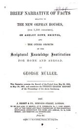 Brief Narrative of Facts Relative to the New Orphan Houses, on Ashley Down, Bristol, and Other Objects of the Scriptural Knowledge Institution For Home and Abroad: Contains the Record from May 26,1867,and Constitutes the 28th Report of the Proceedings of the Institution