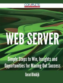 Web Server - Simple Steps to Win, Insights and Opportunities for Maxing Out Success