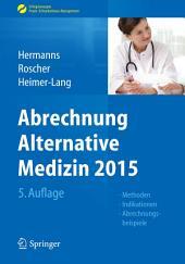 Abrechnung Alternative Medizin 2015: Methoden, Indikationen, Abrechnungsbeispiele, Ausgabe 5