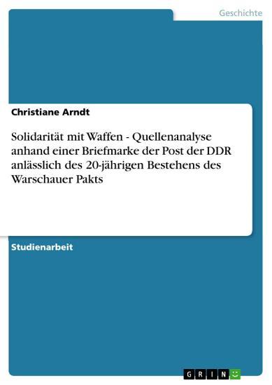Solidarit  t mit Waffen   Quellenanalyse anhand einer Briefmarke der Post der DDR anl  sslich des 20 j  hrigen Bestehens des Warschauer Pakts PDF
