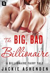 The Big, Bad Billionaire: A Billionaire Romance