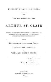 The St. Clair Papers: The Life and Public Services of Arthur St. Clair : Soldier of the Revolutionary War, President of the Continental Congress; and Governor of the North-western Territory : with His Correspondence and Other Papers, Volume 1