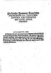 Defensio Joannis Reuchlin Phorcensis LL. Doctoris Contra Calvmniatores Svos Colonienses