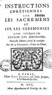 Instructions chrétiennes sur les sacremens et sur les cérémonies avec lesquelles l'Église les administre. Par N. Le Tourneux