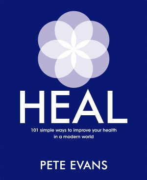 Heal  101 simple ways to improve your health in a modern world