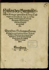 Histori des Burgundischen Kriegs zwischen König Ludwigen inn Franckreich dem XI diß namens unnd Hertzog Carle von Burgund, Schweitzern und den Teutschen verlauffen