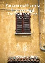 Paranormal Family Incorporated: The Town That Time Forgot