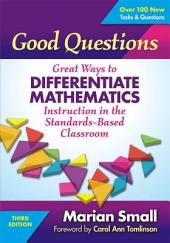 Good Questions: Great Ways to Differentiate Mathematics Instruction in the Standards-Based Classroom