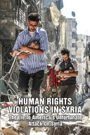 Human Rights Violations In Syria   The Lie To America S Unfortunate Attack On Syria PDF