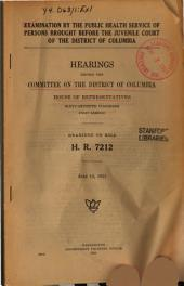 Examination by the Public Health Service of Persons Brought Before the Juvenile Court of the District of Columbia: Hearings...on H.R. 7212
