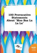 100 Provocative Statements about Moo Baa la la La