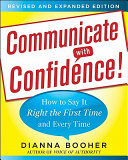 Communicate with Confidence  Revised and Expanded Edition  How to Say it Right the First Time and Every Time