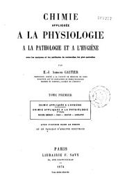 Chimie appliquée à la physiologie, à la pathologie et à l'hygiène: avec les analyses et les méthodes de recherches les plus nouvelles, Volume1