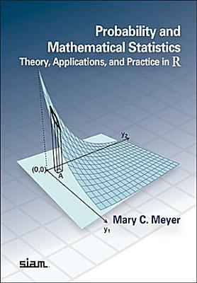Probability and Mathematical Statistics  Theory  Applications  and Practice in R