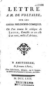 Lettre à M. de Voltaire sur les opéra philosophico-comiques, où l'on trouve la critique de Lucile, comédie en 1 acte et en vers, mêlée d'ariettes. Par le Cte de La Touraille