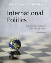 International Politics: Enduring Concepts and Contemporary Issues, Edition 13