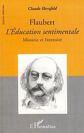 Flaubert L'Education sentimentale: Minutie et intensité